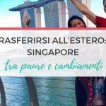 Trasferirsi all'Estero: a Singapore tra Paure e Cambiamenti