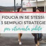 [VIDEO] Fiducia in Sé Stessi: 3 Semplici Strategie Per Ritrovarla Subito