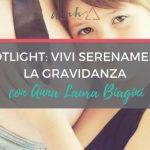[SPOTLIGHT] Vivi Serenamente la Tua Gravidanza con Anna Laura