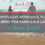 [SPOTLIGHT] Ritrova il Tuo Equilibrio tra Famiglia e Lavoro con Donata Santato