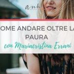 [SPOTLIGHT] Come Andare Oltre la Paura, con Mariacristina Errani
